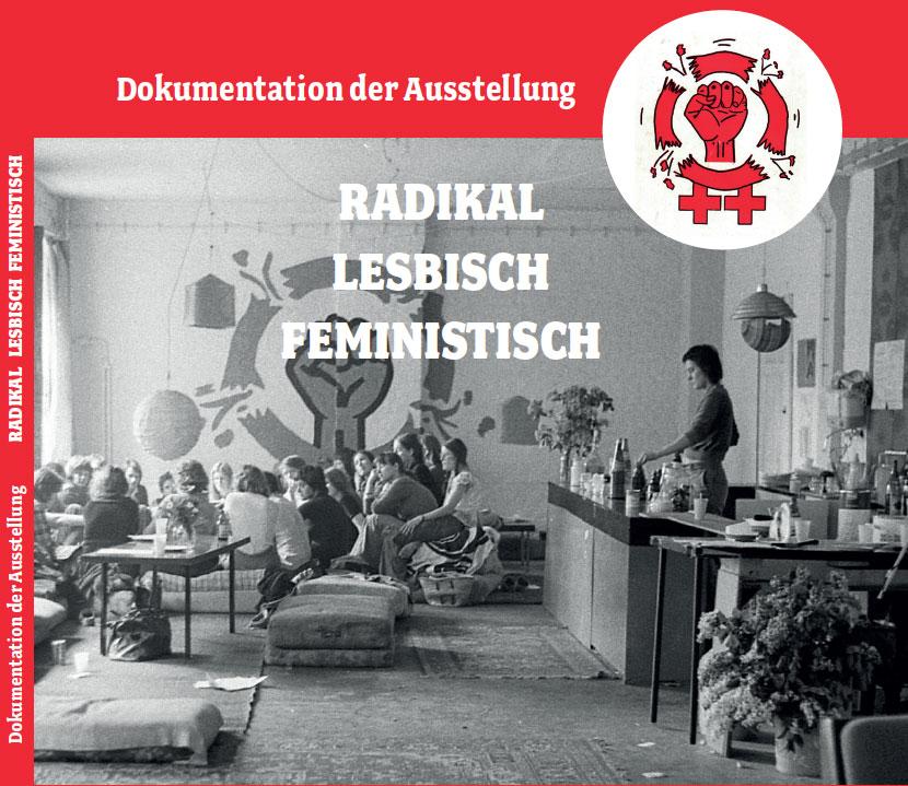 Dokumentation der Ausstellung RADIKAL LESBISCH FEMINISTISCH Flyer zur Dokumentation der Ausstellung RADIKAL LESBISCH FEMINISTISCH